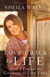 Loved Back to Life: How I Found the Courage to Live Free - eBook