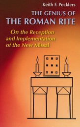 The Genius of the Roman Rite: On the Reception and Implementation of The New Missal