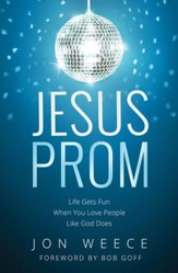 Jesus Prom: Life Gets Fun When You Love People Like God Does - eBook