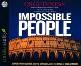 Impossible People: Christian Courage and the Struggle for the Soul of Civilization - unabridged audio book on CD