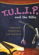 T.U.L.I.P. and the Bible: Comparing the Works of Calvin to the Word of God