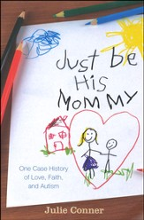 Just Be His Mommy: One Case History of Love, Faith, and Autism