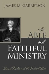 An Able and Faithful Ministry: Samuel Miller and the Pastoral Office - eBook