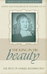 The King in His Beauty: The Piety of Samuel Rutherford - eBook