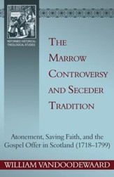 The Marrow Controversy and Seceder Tradition: Atonement, Saving Faith, and the Gospel Offer in Scotland (1718 1799) - eBook