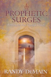 Prophetic Surges: Birthing The More Glorious Church