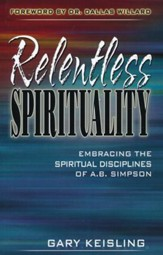 Relentless Spirituality: Embracing the Spiritual  Disciplines of A.B. Simpson