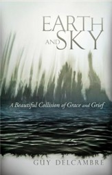 Earth and Sky: A Beautiful Collision of Grace and Grief - eBook