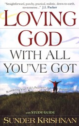 Loving God With All You've Got: Reordering Your Life's Priorities and Perspectives