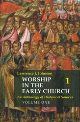 Worship in the Early Church: An Anthology of Historical Sources - Volume 1