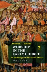 Worship in the Early Church: An Anthology of Historical Sources - Volume 2