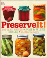 Preserve It! A full-color, step-by-step techniques and recipes guide for every preserving method