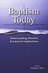 Baptism Today: Understanding, Practice, Ecumenical Implications