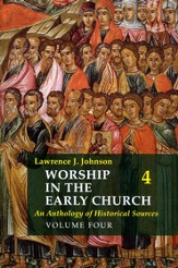 Worship in the Early Church: An Anthology of Historical Sources - Volume 4