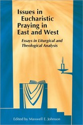 Issues in Eucharistic Praying in East and West: Essays in Liturgical and Theological Analysis