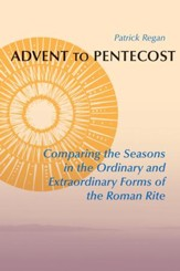 Advent to Pentecost : Comparing the Seasons in the Ordinary and Extraordinary Forms of the Roman Rite