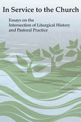 Liturgical Pastoring: On The Intersection of Liturgical History and Pastoral Practice