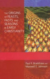Origins of Feasts, Fasts, and Seasons in Early Christianity