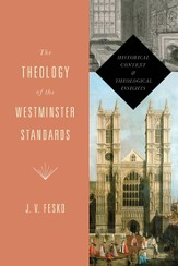 The Theology of the Westminster Standards: Historical Context and Theological Insights - eBook