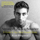 Stronger, Faster, Smarter: A Guide to Your Most Powerful Body - eBook