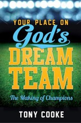 Your Place on God's Dream Team: The Making of Champions - eBook
