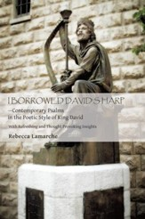 I BORROWED DAVIDS HARPContemporary Psalms in the Poetic Style of King David: With Refreshing Devotions and Beautiful Photography - eBook
