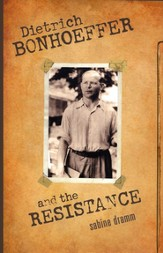 Dietrich Bonhoeffer and the Resistance