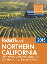 Fodor's Northern California 2015: with Napa, Sonoma, Yosemite, San Francisco & Lake Tahoe - eBook