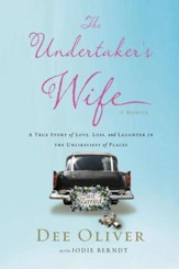 The Undertaker's Wife: A True Story of Love, Loss, and Laughter in the Unlikeliest of Places - eBook
