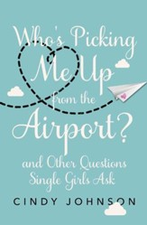 Who's Picking Me Up from the Airport?: And Other Questions Single Girls Ask - eBook