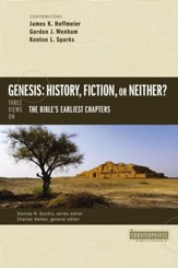 Genesis: History, Fiction, or Neither?: Three Views on the Bible's Earliest Chapters - eBook
