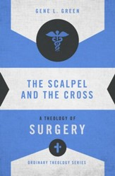The Scalpel and the Cross: A Theology of Surgery - eBook