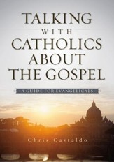 Talking with Catholics about the Gospel: A Guide for Evangelicals - eBook