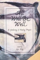 All Will Be Well-A Gathering of Healing Prayers