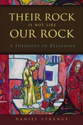 Their Rock Is Not Like Our Rock: A Theology of Religions - eBook