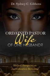 Ordained Pastor: Wife of One Husband?:Biblical Perspectives on Ordination Revisited - eBook