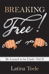Breaking Free!: Be Loosed to be UsedVol II - eBook