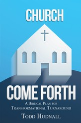Church, Come Forth: A Biblical Plan for Transformational Turnaround - eBook