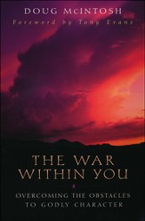 The War Within You: Overcoming the Obstacles to Godly Character
