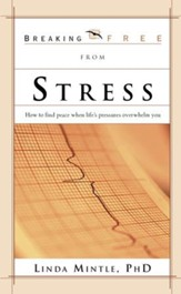Breaking Free From Stress: How to Find Peace when Life's Pressures Overwhelm You - eBook