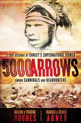 5000 Arrows: A True Account of Christ's Supernatural Power Among Cannibals and Headhunters - eBook