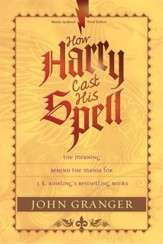 How Harry Cast His Spell: The Meaning Behind the Mania for J. K. Rowling's Bestselling Books - eBook