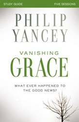 Vanishing Grace Study Guide: Whatever Happened to the Good News? - eBook