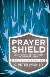 Prayer Shield, The: How To Intercede for Pastors, Christian Leaders and Others On the Spiritual Frontlines - eBook