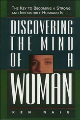 Discovering the Mind of a Woman: The Key to Becoming a Strong and Irresistable Husband is... - eBook
