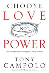 Choose Love Not Power: How to Right the World's Wrongs from a Place of Weakness - eBook