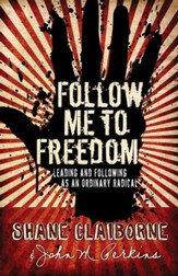 Follow Me to Freedom: Leading and Following As an Ordinary Radical - eBook