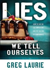 Lies We Tell Ourselves: How to Say No to Temptation and Put an End to Compromise - eBook