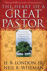 Heart of a Great Pastor, The: How to Grow Stronger and Thrive Wherever God Has Planted You - eBook
