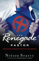 Renegade Pastor, The: Abandoning Average in Your Life and Ministry - eBook